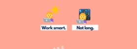 Work smart. Not long.