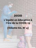 2020 - L'équité en éducation à l'ère de la COVID-19 - (Volume 60, No 4)