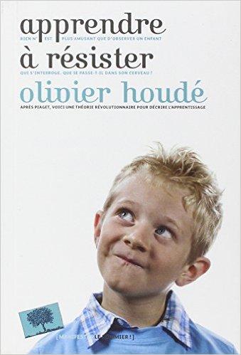 APPRENDRE À RÉSISTER par Olivier Houdé