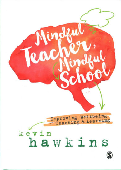 MINDFUL TEACHER, MINDFUL SCHOOL: Improving wellbeing in teaching and learning